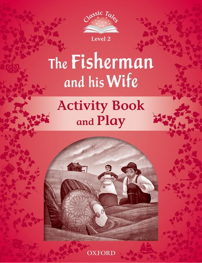 Classic Tales 2. The Fisherman and his Wife. Activity Book and Play