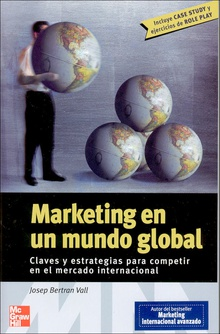 Marketing en un mundo global claves y estrategias para competir en el me rcado internacional