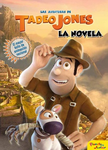 Las aventuras de Tadeo Jones. La novela