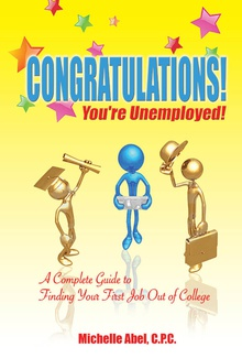 Congratulations! You're Unemployed!~A complete Guide to finding your first job out of college.