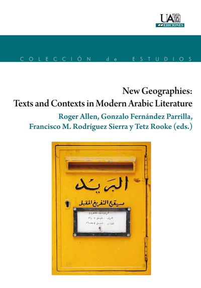 New Geographies: Texts and Contexts in Modern Arabic Literatura