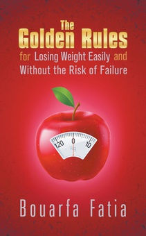 The Golden Rules for Losing Weight Easily and Without the Risk of Failure
