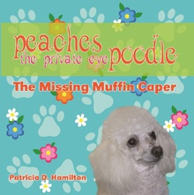 Peaches the Private Eye Poodle: The Missing Muffin Caper