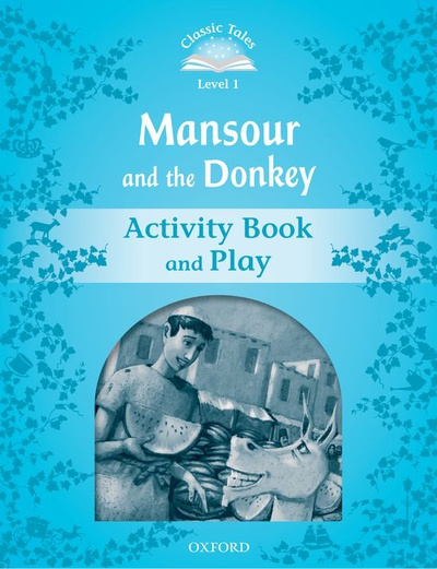 Classic Tales 1. Mansour and the Donkey. Activity Book and Play