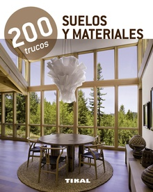 200 trucos en decoración. Suelos y materiales