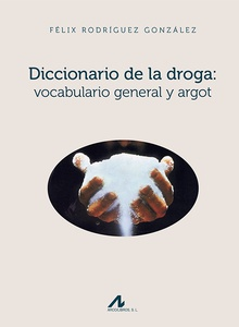 Diccionario de la droga: vocabulario general y argot