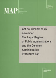 Act no. 30/1992 of 26 november. The Legal Regime of Public Administrations and the Common Administrative Procedure Act.