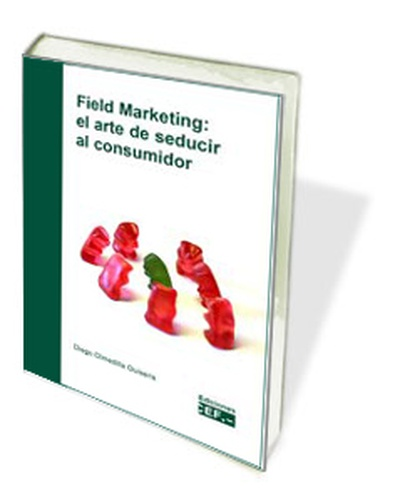 FIELD MARKETING: EL ARTE DE SEDUCIR AL CONSUMIDOR