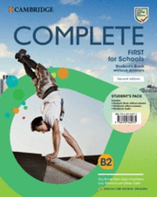 Complete First for Schools for Spanish Speakers Second edition. Student's Pack (Student's Book without answers and Workbook without answers and Audio).