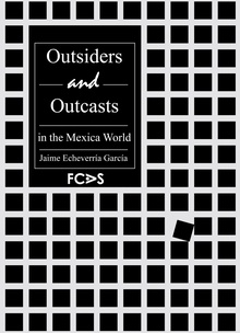 Outsiders and Outcasts in the Mexica World